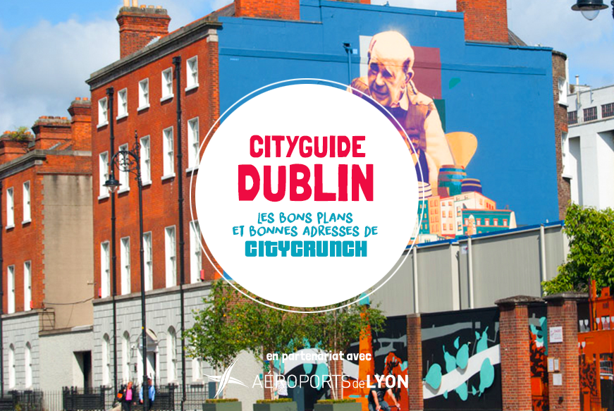 City guide Dublin - Lyon CityCrunch