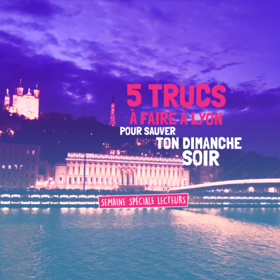 5-trucs-dimanche-soir Lyon CityCrunch