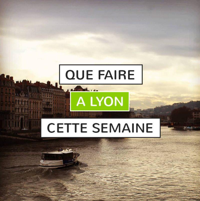 Que faire à Lyon cette semaine