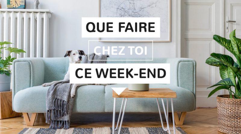 Que faire chez soi ce week-end ?