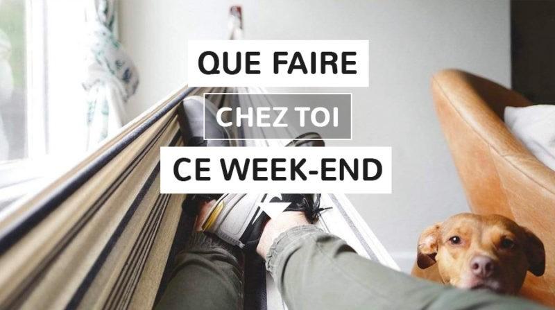 Que faire chez toi ce week-end ?